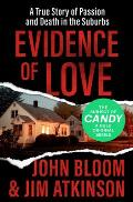 Evidence of Love A True Story of Passion & Death in the Suburbs