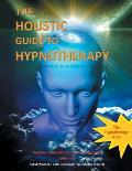 The Holistic Guide to Hypnotherapy: The Essential Guide for Consciousness Engineers Volume 2