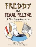 Freddy, the Feral Feline: A Miss Futzy Adventure