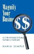 Magnify Your Business: Tips, Tools and Strategies for Growing Your Business or Your Nonprofit