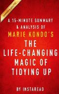 15 Minute Summary & Analysis of Marie Kondos the Life Changing Magic of Tidying Up The Japanese Art of Decluttering & Organizing