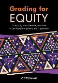 Grading for Equity What It Is Why It Matters & How It Can Transform Schools & Classrooms