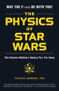 Physics of Star Wars The Science Behind a Galaxy Far Far Away