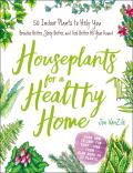 Houseplants for a Healthy Home 50 Indoor Plants to Help You Breathe Better Sleep Better & Feel Better All Year Round