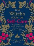 Witchs Book of Self Care Magical Ways to Pamper Soothe & Care for Your Body & Spirit