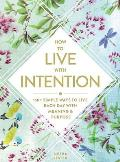 How to Live with Intention 150+ Simple Ways to Live Each Day with Meaning & Purpose