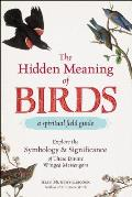 Hidden Meaning of Birds A Spiritual Field Guide Explore the Symbology & Significance of These Divine Winged Messengers