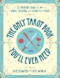 Only Tarot Book Youll Ever Need A Modern Guide to the Cards Spreads & Secrets of Tarot