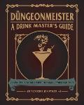 Dungeonmeister 75 Epic RPG Cocktail Recipes to Shake Up Your Campaign