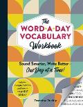 The Word-A-Day Vocabulary Workbook: Sound Smarter, Write Better--One Day at a Time!