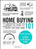 Home Buying 101: From Mortgages and the MLS to Making the Offer and Moving In, Your Essential Guide to Buying Your First Home
