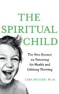 Spiritual Child: the New Science on Parenting for Health and Lifelong Thriving