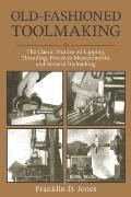 Old Fashioned Toolmaking The Classic Treatise on Lapping Threading Precision Measurements & General Toolmaking