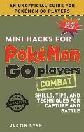Mini Hacks for Pok?mon Go Players: Combat: Skills, Tips, and Techniques for Capture and Battle