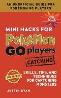 Mini Hacks for Pokemon Go Players Catching Skills Tips & Techniques for Capturing Monsters