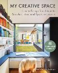 My Creative Space How to Design Your Home to Stimulate Ideas & Spark Innovation