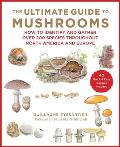 Ultimate Guide to Mushrooms A Field Guide to Fungi throughout North America & Europe