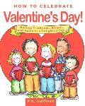How to Celebrate Valentine's Day!: Holiday Traditions, Rituals, and Rules in a Delightful Story