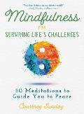 Mindfulness for Surviving Lifes Challenges 50 Meditations to Guide You from Pain to Peace