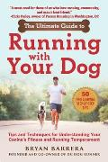 Ultimate Guide to Running with Your Dog Tricks & Techniques for Training Your Canine to Keep Pace with You During Workouts