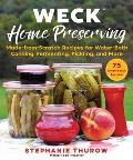 WECK Home Preserving Made from Scratch Recipes for Water Bath Canning Fermenting Pickling & More