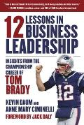 12 Lessons in Business Leadership: Insights from the Championship Career of Tom Brady