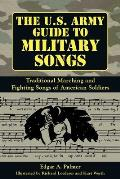 The U.S. Army Guide to Military Songs: Traditional Marching and Fighting Songs of American Soldiers