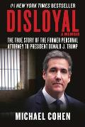 Disloyal A Memoir The True Story of the Former Personal Attorney to President Donald J. Trump