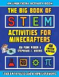 The Big Book of Stem Activities for Minecrafters: An Unofficial Activity Book--Loaded with Puzzles and At-Home Experiments