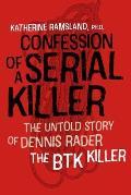 Confession of a Serial Killer The Untold Story of Dennis Rader The BTK Killer