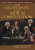 The Legal Basis for a Moral Constitution: A Guide for Christians to Understand America's Constitutional Crisis`