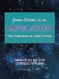 Jesus Christ and His Revelation the Centerpiece of God's Universe: Commentary and Bible Study on the Book of Revelation