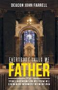 Everybody Calls Me Father: Stories, Inspirations and Reflections of a Deacon in the Archdiocese of Philadelphia