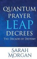 Quantum Prayer Leap Decrees: The Decade of Destiny