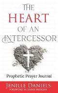 The Heart of an Intercessor: Prophetic Prayer Journal