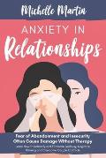 Anxiety in Relationships: Fear of Abandonment and Insecurity Often Cause Damage Without Therapy. Learn How to Identify and Eliminate Jealousy, N
