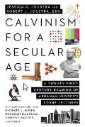 Calvinism for a Secular Age: A Twenty-First-Century Reading of Abraham Kuyper's Stone Lectures
