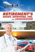 Retirement's Agony, Adventure, Fun, and Exasperation