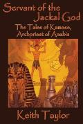 Servant of the Jackal God: The Tales of Kamose, Archpriest of Anubis