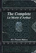 The Complete Le Morte d'Arthur