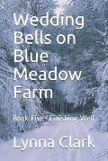 Wedding Bells on Blue Meadow Farm: Book Five- Finishing Well