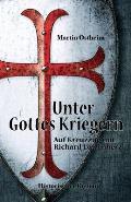 Unter Gottes Kriegern: Auf Kreuzzug mit Richard L?wenherz