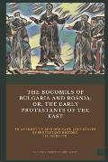 The Bogomils of Bulgaria and Bosnia: or, The Early Protestants of the East - an Attempt to Restore Some Lost Leaves of Protestant History (Illustrated