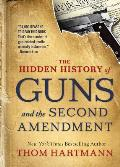 The Hidden History of Guns and the Second Amendment: Understanding America's Gun-Control Nightmare