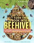 Turn This Book Into a Beehive & 19 Other Experiments & Activities That Explore the Amazing World of Bees