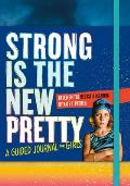 Strong Is the New Pretty A Guided Journal for Girls