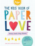 The Kids' Book of Paper Love: Write, Craft, Play, Share