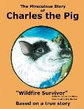 The Miraculous Story of Charles the Pig: Wildfire Survivor