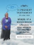 The Present Testament-Volume Ten - Words of a Messanger: Barbara, God's Modern Day Prophet Speaking