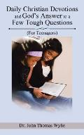 Daily Christian Devotions and God's Answer to a Few Tough Questions: (For Teenagers)
